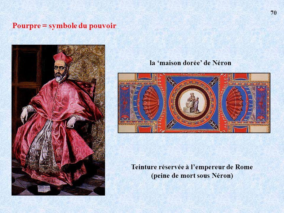 Pourpre = symbole du pouvoir la maison dorée de Néron Teinture réservée à lempereur de Rome (peine de mort sous Néron) 70