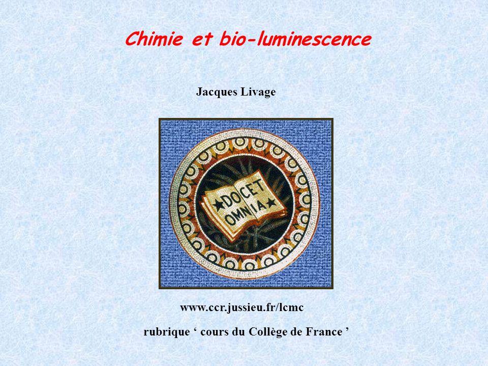 Chimie et bio-luminescence Jacques Livage Collège de France www.ccr.jussieu.fr/lcmc rubrique cours du Collège de France