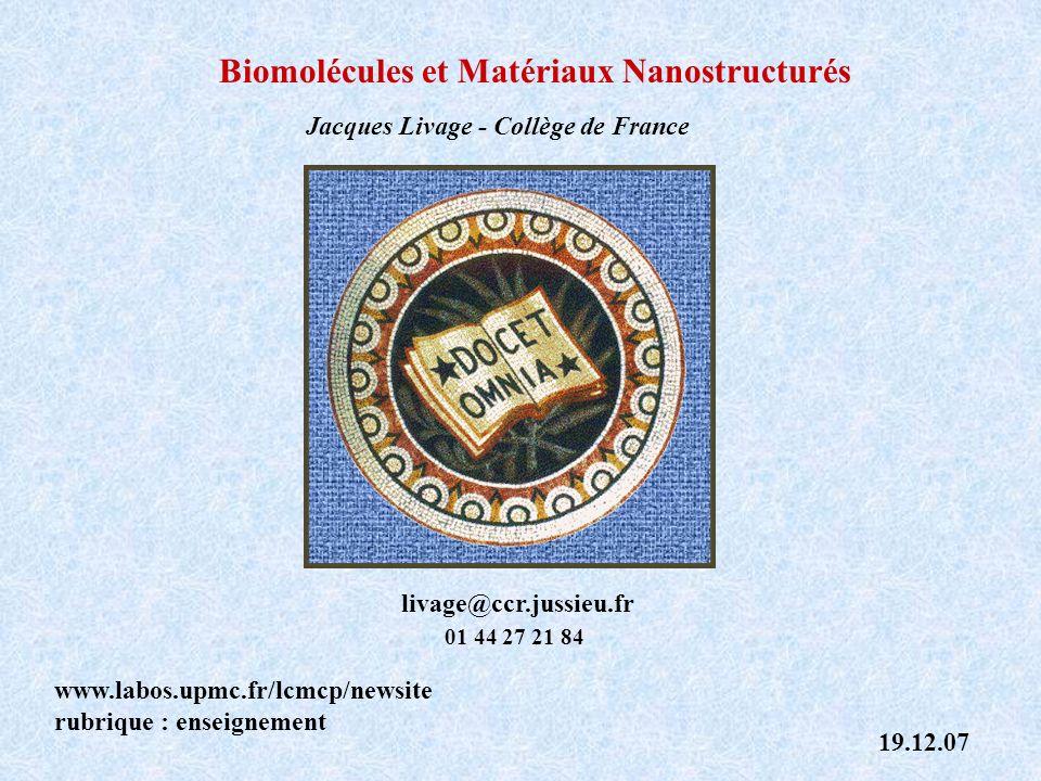Biomolécules et Matériaux Nanostructurés livage@ccr.jussieu.fr Jacques Livage - Collège de France www.labos.upmc.fr/lcmcp/newsite rubrique : enseignem