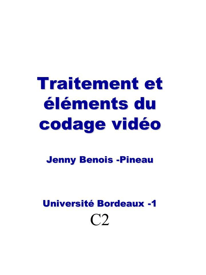 Traitement et éléments du codage vidéo Jenny Benois -Pineau Université Bordeaux -1 Traitement et éléments du codage vidéo Jenny Benois -Pineau Univers