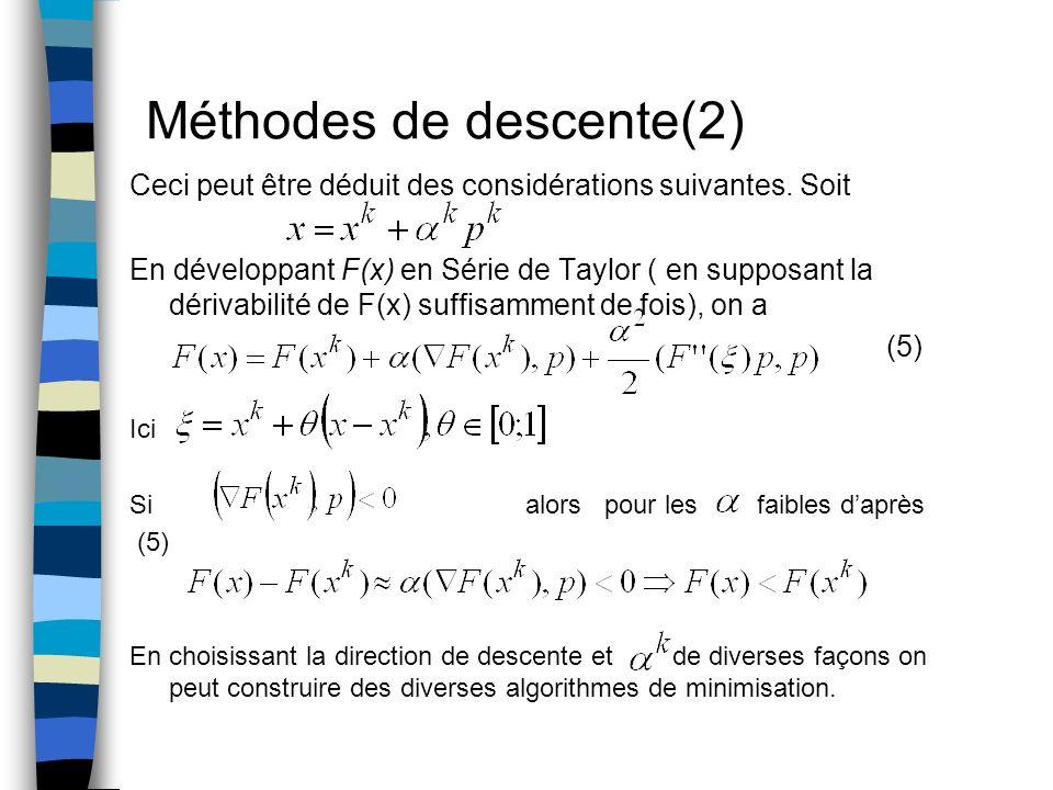 Méthodes de descente(2) Ceci peut être déduit des considérations suivantes. Soit En développant F(x) en Série de Taylor ( en supposant la dérivabilité