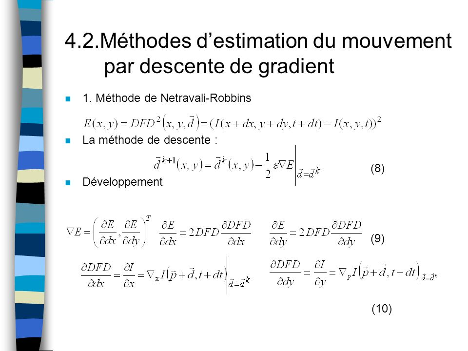 4.2.Méthodes destimation du mouvement par descente de gradient n 1. Méthode de Netravali-Robbins n La méthode de descente : (8) n Développement (9) (1