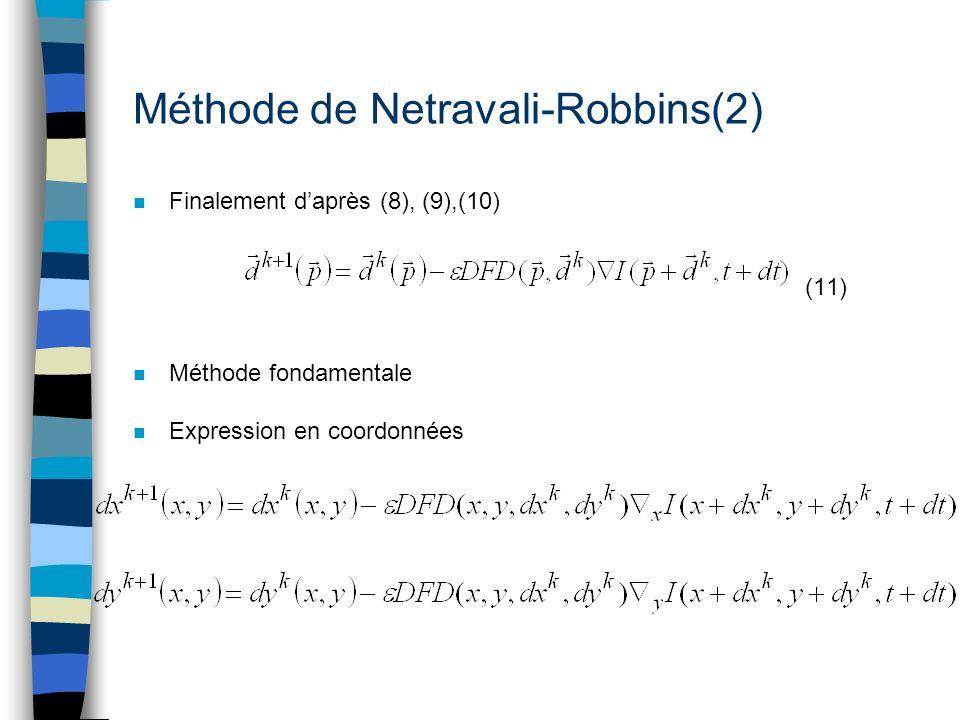 Méthode de Netravali-Robbins(2) n Finalement daprès (8), (9),(10) (11) n Méthode fondamentale n Expression en coordonnées