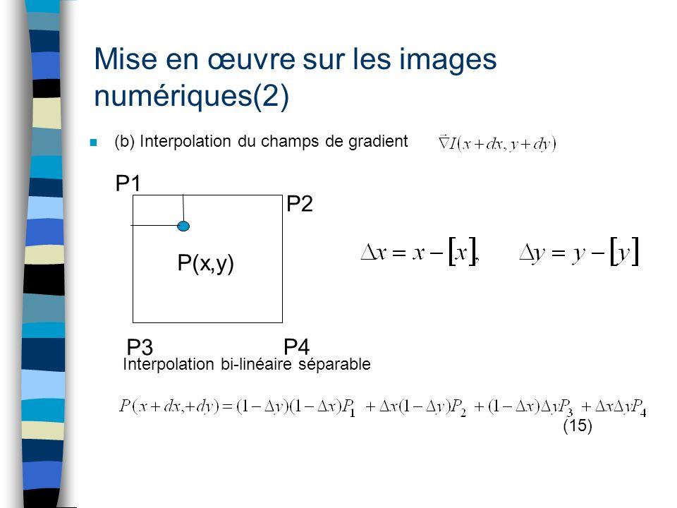 Mise en œuvre sur les images numériques(2) n (b) Interpolation du champs de gradient Interpolation bi-linéaire séparable (15) P2 P4 P(x,y) P1 P3