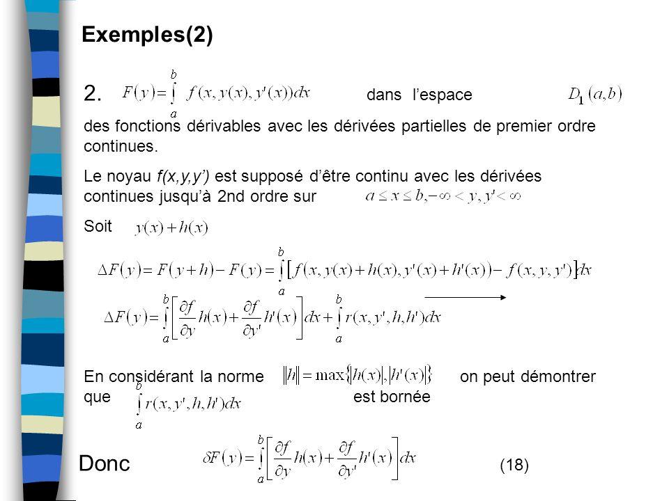 Exemples(2) 2. dans lespace des fonctions dérivables avec les dérivées partielles de premier ordre continues. Le noyau f(x,y,y) est supposé dêtre cont