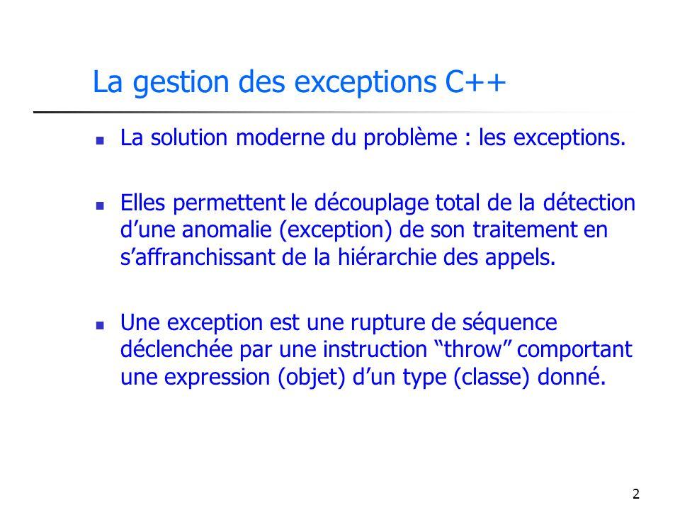2 La gestion des exceptions C++ La solution moderne du problème : les exceptions.