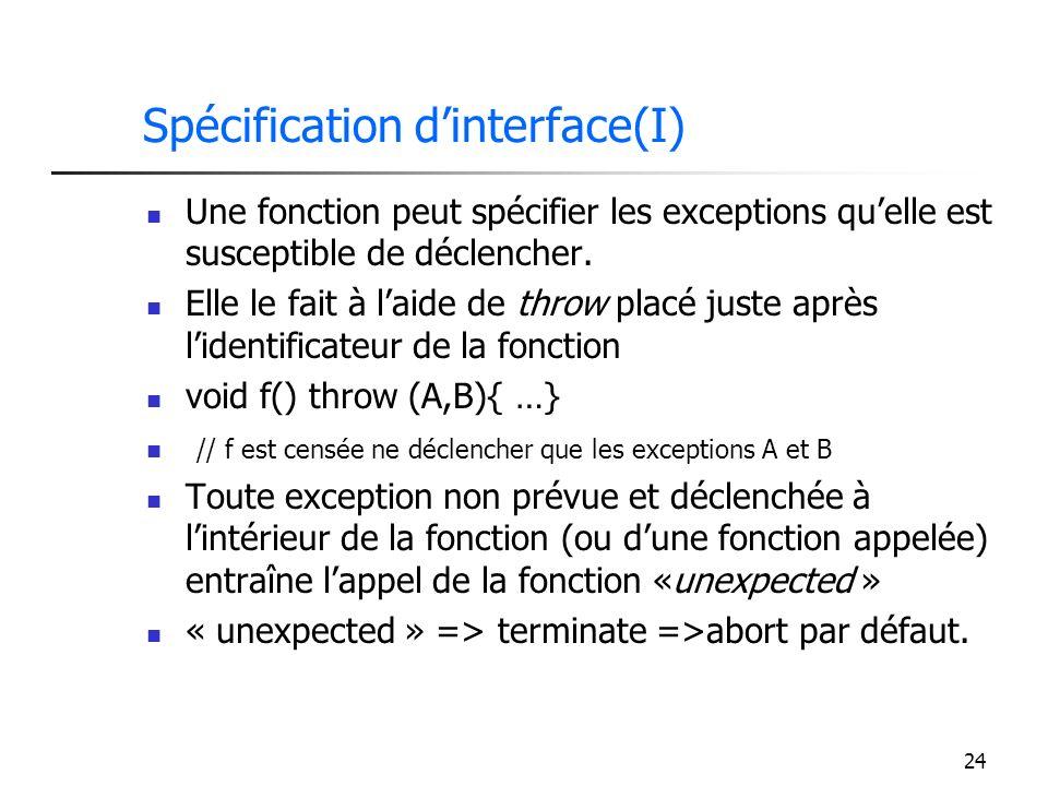 24 Spécification dinterface(I) Une fonction peut spécifier les exceptions quelle est susceptible de déclencher.