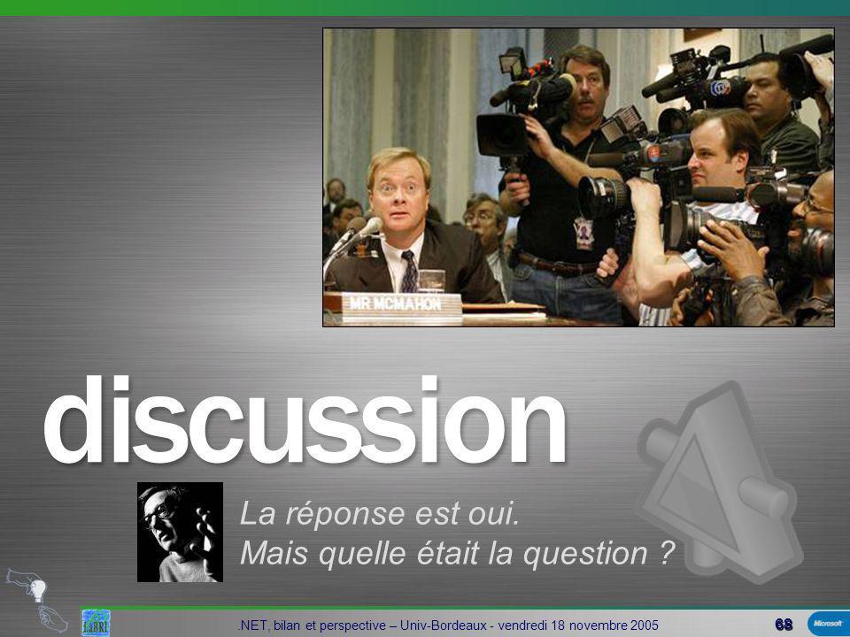 68.NET, bilan et perspective – Univ-Bordeaux - vendredi 18 novembre 2005 La réponse est oui.