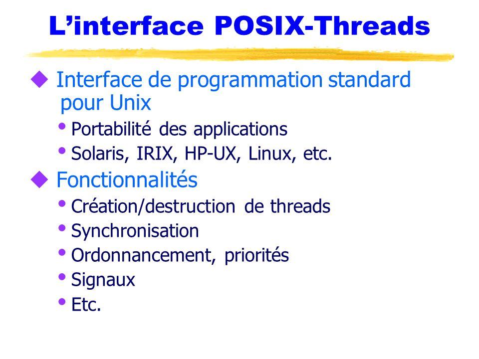 Linterface POSIX-Threads u Interface de programmation standard pour Unix Portabilité des applications Solaris, IRIX, HP-UX, Linux, etc. u Fonctionnali