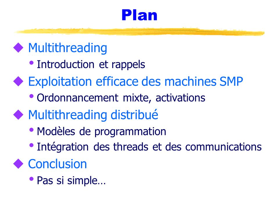 Plan u Multithreading Introduction et rappels u Exploitation efficace des machines SMP Ordonnancement mixte, activations u Multithreading distribué Mo