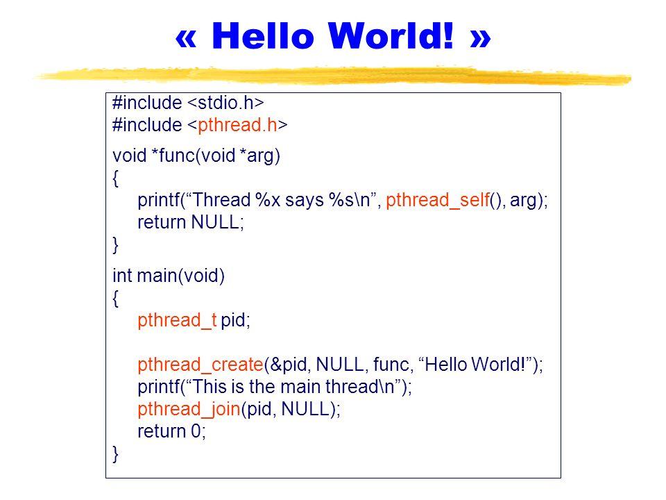 « Hello World! » #include void *func(void *arg) { printf(Thread %x says %s\n, pthread_self(), arg); return NULL; } int main(void) { pthread_t pid; pth