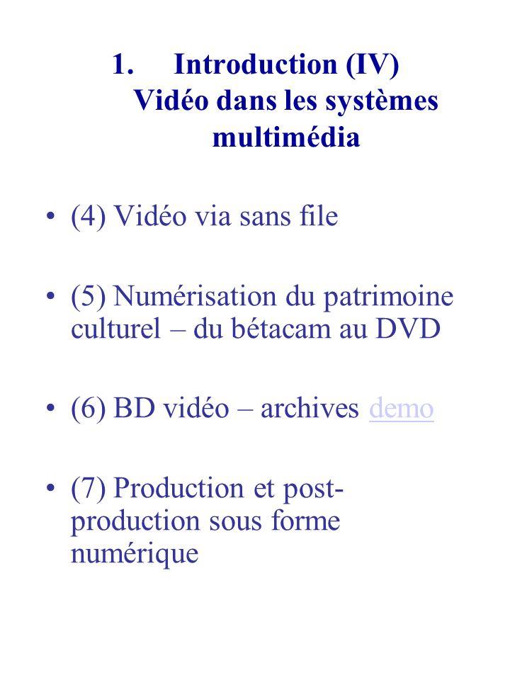 Représentation de la couleur dans le signal vidéo numérique(II) RVBY Luminance UV Chrominance Quantification : 8 bits/pixel/composante Système - couleur : YUV(PAL)- analogique, YCrCb ( TV numérique), YIQ(NTSC)- analogique Echantillonnage spatial : 4:2:0, 4:2:2, 4:4:4 4:2:2