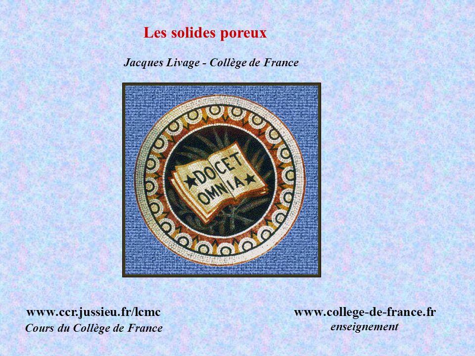 Jacques Livage - Collège de France www.ccr.jussieu.fr/lcmc Cours du Collège de France www.college-de-france.fr enseignement Les solides poreux