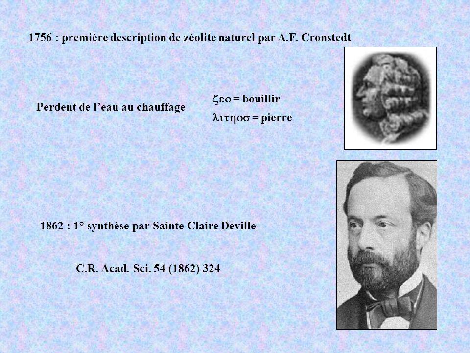 1862 : 1° synthèse par Sainte Claire Deville C.R. Acad. Sci. 54 (1862) 324 1756 : première description de zéolite naturel par A.F. Cronstedt Perdent d