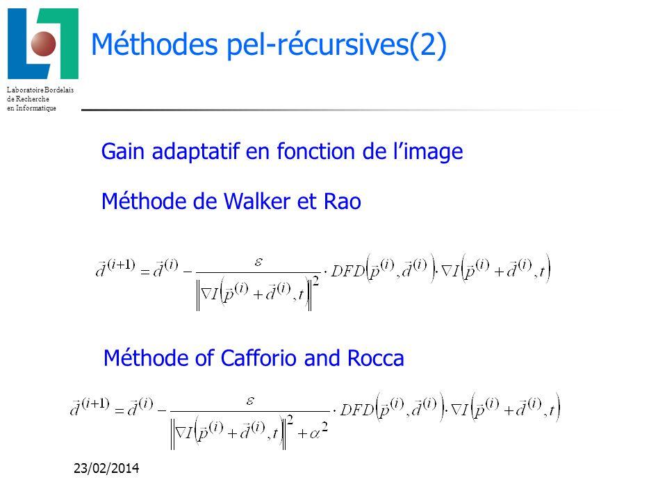 Laboratoire Bordelais de Recherche en Informatique 23/02/2014 Méthodes pel-récursives(2) Méthode de Walker et Rao Méthode of Cafforio and Rocca Gain a