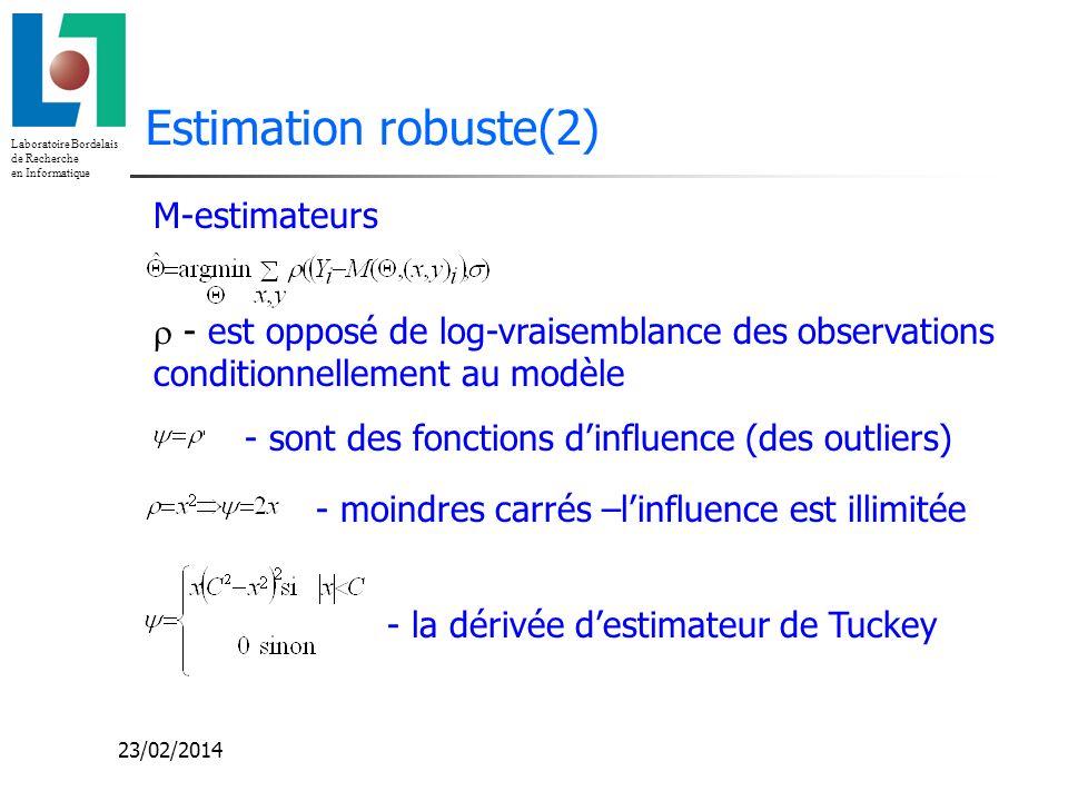 Laboratoire Bordelais de Recherche en Informatique 23/02/2014 Estimation robuste(2) M-estimateurs - est opposé de log-vraisemblance des observations c