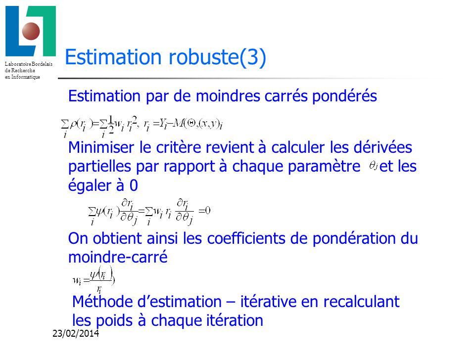 Laboratoire Bordelais de Recherche en Informatique 23/02/2014 Estimation robuste(3) Estimation par de moindres carrés pondérés Minimiser le critère re