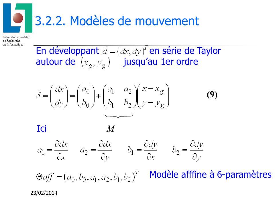Laboratoire Bordelais de Recherche en Informatique 23/02/2014 3.2.2. Modèles de mouvement En développant en série de Taylor autour de jusquau 1er ordr