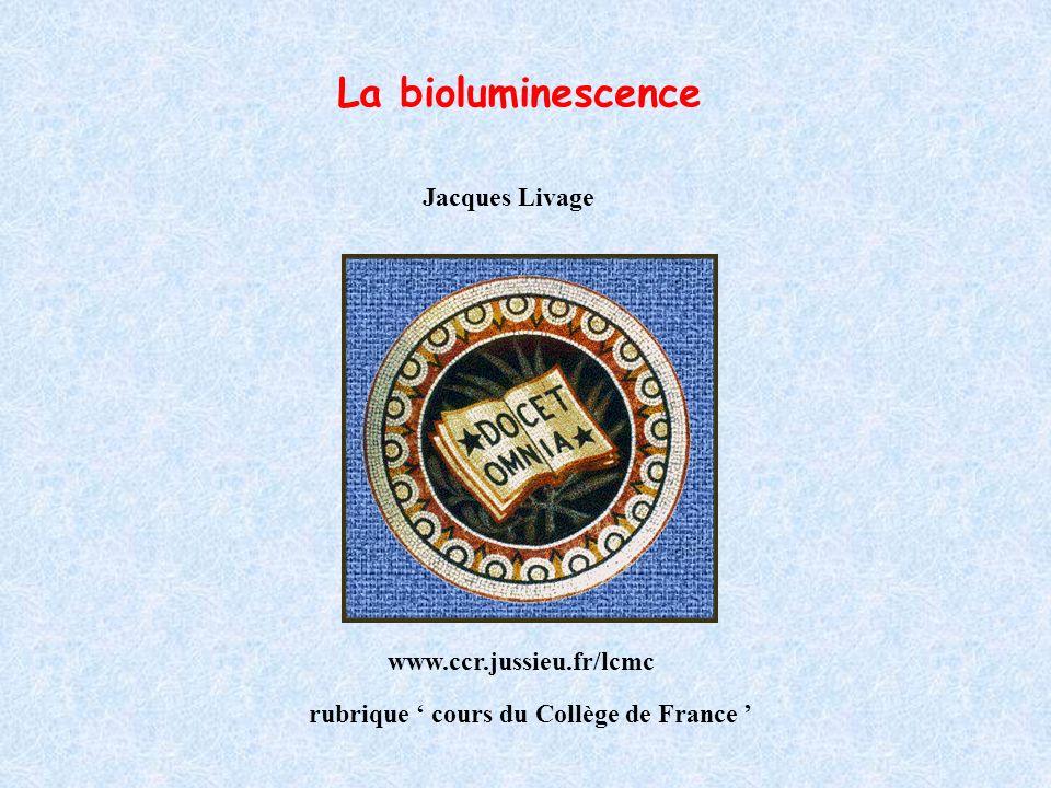 La bioluminescence Jacques Livage Collège de France www.ccr.jussieu.fr/lcmc rubrique cours du Collège de France