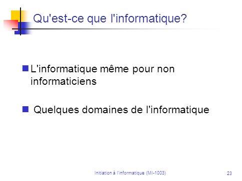 Initiation à linformatique (MI-1003) 23 Qu'est-ce que l'informatique? L'informatique même pour non informaticiens Quelques domaines de l'informatique