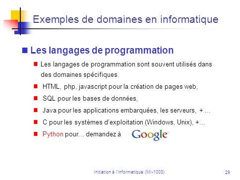 Initiation à linformatique (MI-1003) 29 Exemples de domaines en informatique Les langages de programmation Les langages de programmation sont souvent
