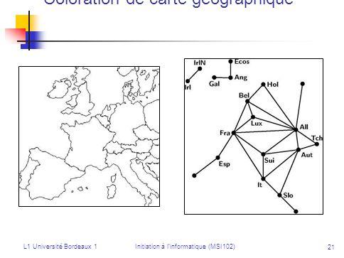 L1 Université Bordeaux 1Initiation à linformatique (MSI102) 21 Coloration de carte géographique