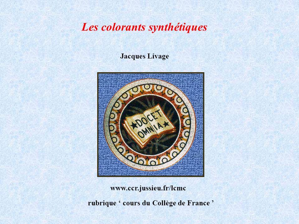 Les colorants synthétiques Jacques Livage Collège de France www.ccr.jussieu.fr/lcmc rubrique cours du Collège de France