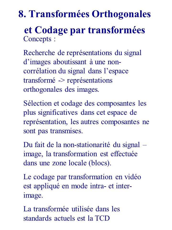 8. Transformées Orthogonales et Codage par transformées Concepts : Recherche de représentations du signal dimages aboutissant à une non- corrélation d