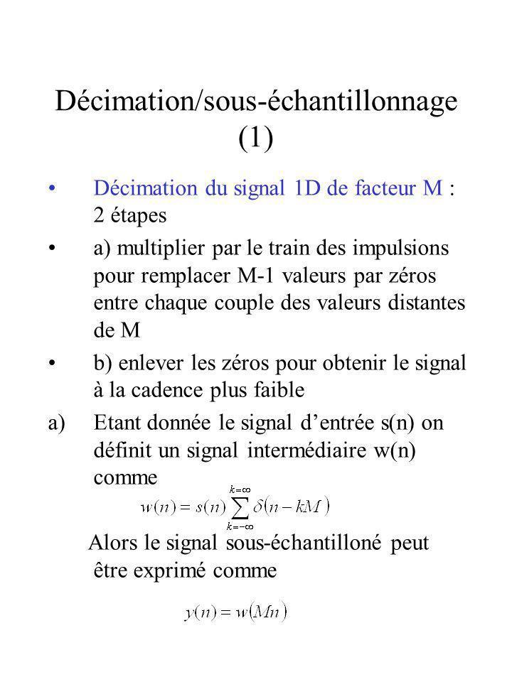 Décimation/sous-échantillonnage (1) Décimation du signal 1D de facteur M : 2 étapes a) multiplier par le train des impulsions pour remplacer M-1 valeu