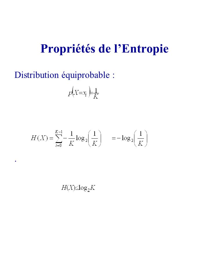 Distribution équiprobable :. Propriétés de lEntropie
