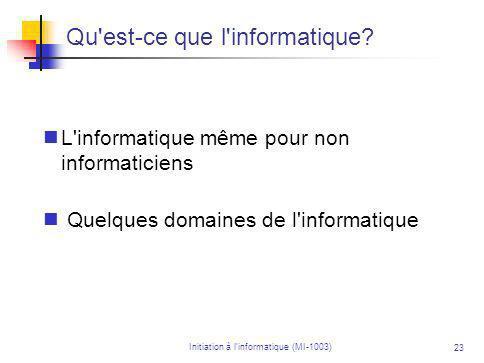 Initiation à linformatique (MI-1003) 23 Qu est-ce que l informatique.