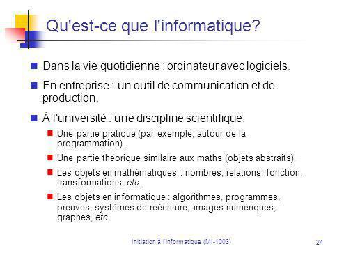Initiation à linformatique (MI-1003) 24 Qu est-ce que l informatique.