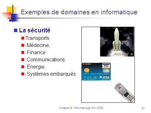Initiation à linformatique (MI-1003) 27 Exemples de domaines en informatique La sécurité Transports Médecine, Finance Communications Énergie Systèmes embarqués