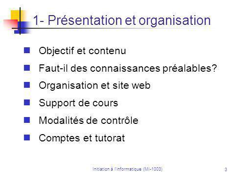 Initiation à linformatique (MI-1003) 4 Objectifs et contenu Objectif : Initiation à la programmation et l algorithmique.