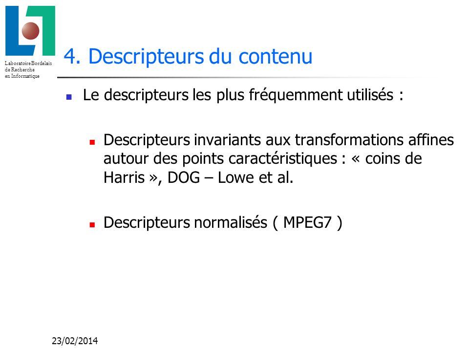 Laboratoire Bordelais de Recherche en Informatique 23/02/2014 4. Descripteurs du contenu Le descripteurs les plus fréquemment utilisés : Descripteurs
