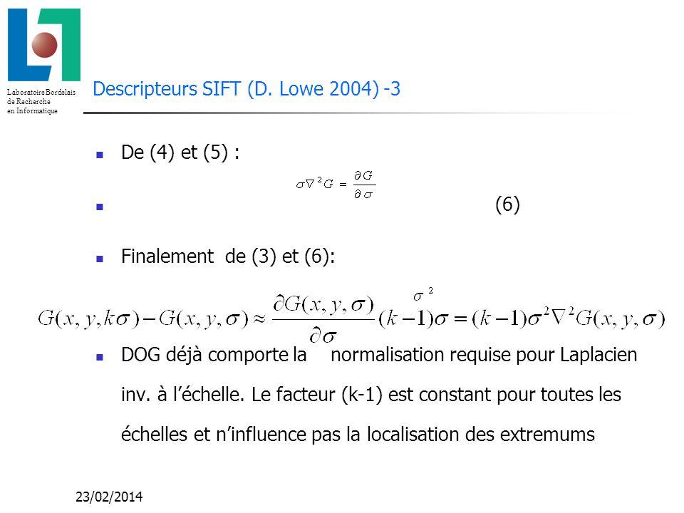 Laboratoire Bordelais de Recherche en Informatique 23/02/2014 Descripteurs SIFT (D. Lowe 2004) -3 De (4) et (5) : (6) Finalement de (3) et (6): DOG dé