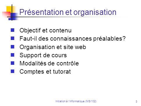 Initiation à linformatique (MSI102) 3 Objectif et contenu Faut-il des connaissances préalables? Organisation et site web Support de cours Modalités de