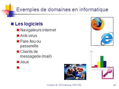 Initiation à linformatique (MSI102) 35 Exemples de domaines en informatique Les logiciels Navigateurs internet Anti-virus Pare-feu ou passerelle Clients de messagerie (mail) Jeux...