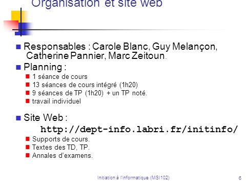 Initiation à linformatique (MSI102) 6 Responsables : Carole Blanc, Guy Melançon, Catherine Pannier, Marc Zeitoun. Planning : 1 séance de cours 13 séan