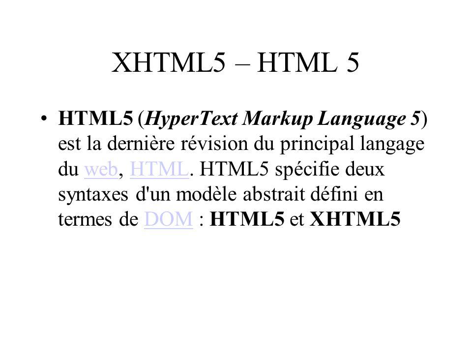 XHTML5 – HTML 5 HTML5 (HyperText Markup Language 5) est la dernière révision du principal langage du web, HTML.