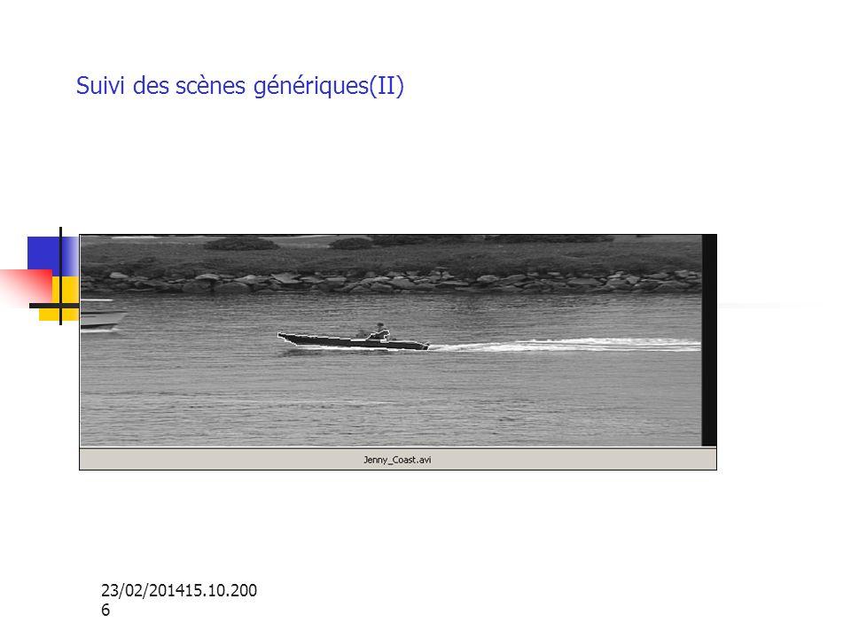 23/02/201415.10.200 6 Suivi des scènes génériques(II)