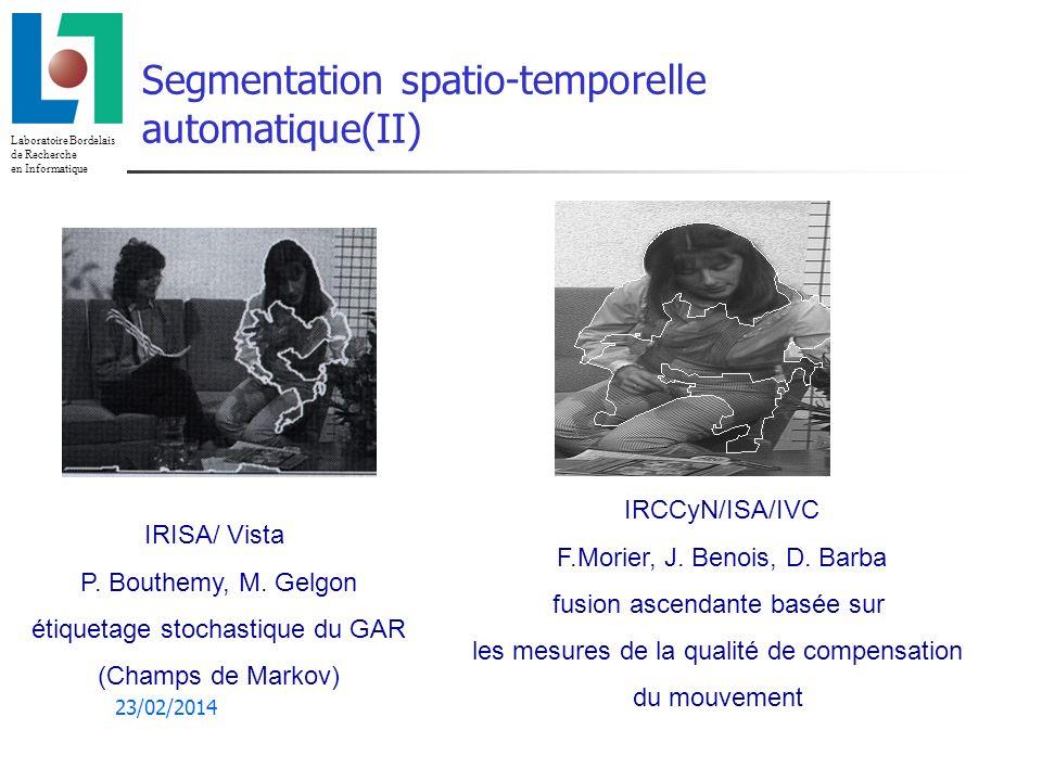 Laboratoire Bordelais de Recherche en Informatique 23/02/2014 Segmentation spatio-temporelle Deux phases : - la segmentation spatiale : approches morphologique, texturelle (markovienne), MDL, pyramides de luminance… - prise en compte du mouvement : estimation paramétrique, fusion