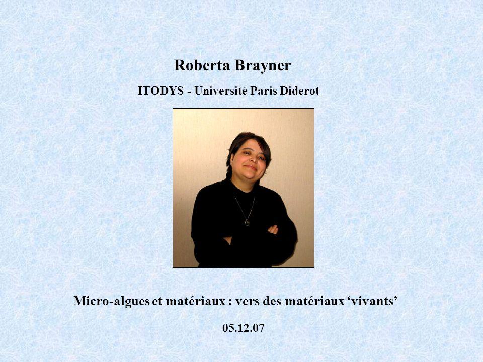 Roberta Brayner ITODYS - Université Paris Diderot Micro-algues et matériaux : vers des matériaux vivants 05.12.07