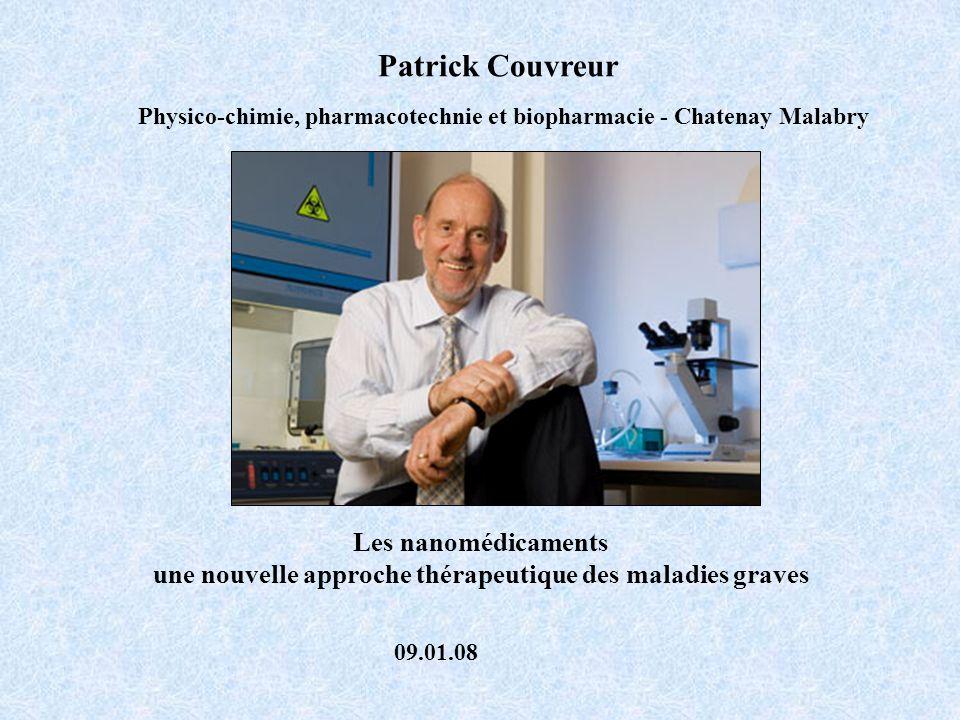 Patrick Couvreur Physico-chimie, pharmacotechnie et biopharmacie - Chatenay Malabry Les nanomédicaments une nouvelle approche thérapeutique des maladi