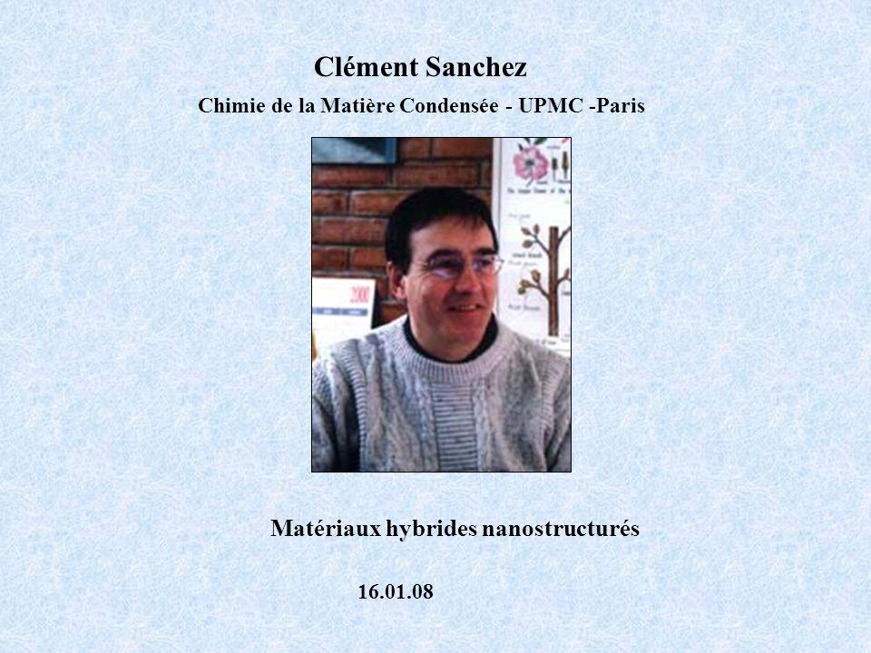 Clément Sanchez Chimie de la Matière Condensée - UPMC -Paris Matériaux hybrides nanostructurés 16.01.08
