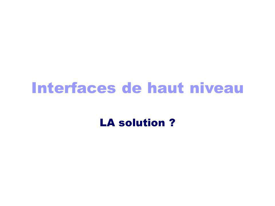 Interfaces de haut niveau LA solution ?