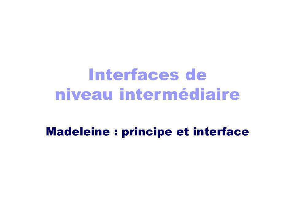 Interfaces de niveau intermédiaire Madeleine : principe et interface
