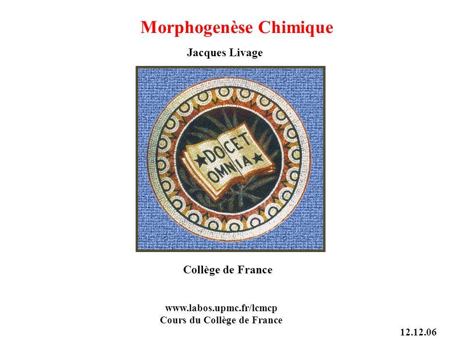 Morphogenèse Chimique Jacques Livage Collège de France www.labos.upmc.fr/lcmcp Cours du Collège de France 12.12.06
