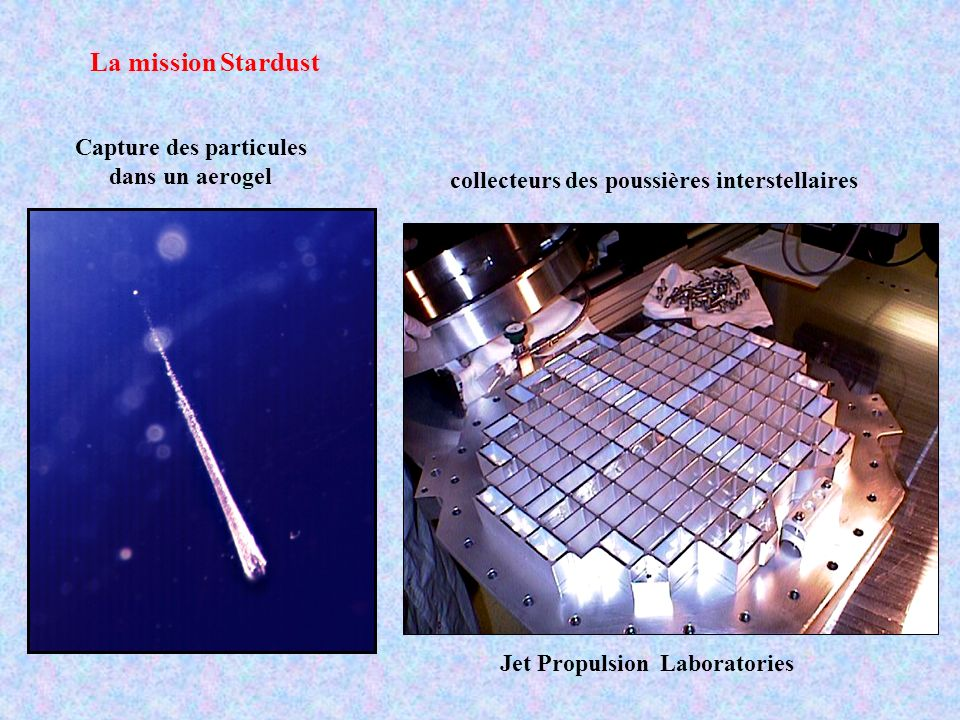 Capture des particules dans un aerogel Jet Propulsion Laboratories La mission Stardust collecteurs des poussières interstellaires