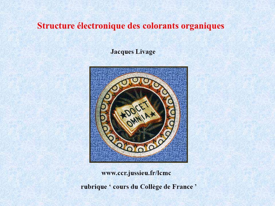 Structure électronique des colorants organiques Jacques Livage Collège de France www.ccr.jussieu.fr/lcmc rubrique cours du Collège de France